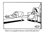 """""""I find it very significant that you would rather play house."""" - New Yorker Cartoon Premium Giclee Print by Bruce Eric Kaplan"""