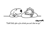 """Talk  Hell, after a few drinks you can't shut me up."" - New Yorker Cartoon Reproduction giclée Premium par Charles Barsotti"