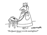 """""""The Queen's lawyer is in the countinghouse"""" - New Yorker Cartoon Reproduction giclée Premium par Charles Barsotti"""