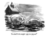 """So what'll it be tonight—pig in or pig out"" - New Yorker Cartoon Premium Giclee Print by Frank Modell"