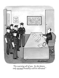 """I'm warning all of you.  In the future, only normal brutality will be tol…"" - New Yorker Cartoon Premium Giclee Print by J.B. Handelsman"