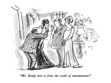 """Mr. Hendy here is from the world of entertainment."" - New Yorker Cartoon Premium Giclee Print by Frank Modell"