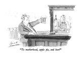 """To motherhood, apple pie, and beer!"" - New Yorker Cartoon Premium Giclee Print by Bernard Schoenbaum"