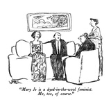"""Mary Jo is a dyed-in-the-wool feminist.  Me, too, of course."" - New Yorker Cartoon Reproduction giclée Premium par Robert Weber"