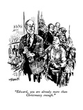"""Edward, you are already more than Christmassy enough."" - New Yorker Cartoon Premium Giclee Print by William Hamilton"