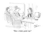 """Have a kinder, gentler day."" - New Yorker Cartoon Premium Giclee Print by Bernard Schoenbaum"