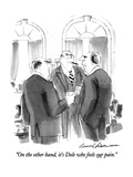 """On the other hand, it's Dole who feels our pain."" - New Yorker Cartoon Premium Giclee Print by Bernard Schoenbaum"