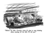 """Believe me, Mrs. Crowley, when it's time to start thinking about running …"" - New Yorker Cartoon Premium Giclee Print by Frank Modell"