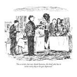 """I'm a writer, but not, thank heavens, the kind who has to write every day…"" - New Yorker Cartoon Reproduction giclée Premium par Robert Weber"