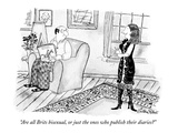 """Are all Brits bisexual, or just the ones who publish their diaries"" - New Yorker Cartoon Premium Giclee-trykk av Victoria Roberts"