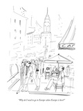 """""""Why do I need to go to Europe when Europe is here"""" - New Yorker Cartoon Premium Giclee Print by Richard Cline"""