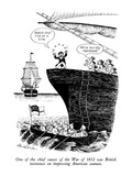 One of the chief causes of the War of 1812 was British insistence on impre… - New Yorker Cartoon Premium Giclee Print by J.B. Handelsman