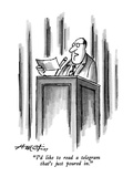 """""""I'd like to read a telegram that's just poured in."""" - New Yorker Cartoon Premium Giclee Print by Henry Martin"""