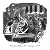 """Let's face it, Michele.  We're not getting any older."" - New Yorker Cartoon Reproduction giclée Premium par Robert Weber"