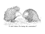 """I don't believe I'm having this conversation."" - New Yorker Cartoon Premium Giclee Print by Edward Koren"