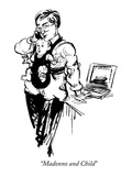 """Madonno and Child"" - New Yorker Cartoon Premium Giclee Print by William Hamilton"