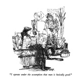 """I operate under the assumption that man is basically good."" - New Yorker Cartoon Reproduction giclée Premium par Robert Weber"