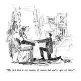 """""""My first love is the theatre, of course, but you're right up there."""" - New Yorker Cartoon Premium Giclee Print by Robert Weber"""