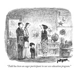 """""""Todd has been an eager participant in our sex-education program."""" - New Yorker Cartoon Premium Giclee Print by Robert Weber"""