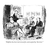 """Delphine has been interviewed for, and accepted by, 'Survivor.' "" - New Yorker Cartoon Reproduction giclée Premium par Robert Weber"