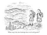 """""""What, may I ask, does landscape have to do with gender"""" - New Yorker Cartoon Premium Giclee Print by Edward Koren"""