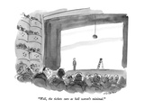 """Well, the tickets sure as hell weren't minimal."" - New Yorker Cartoon Premium Giclee Print by James Stevenson"