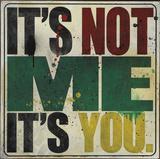 It's Not Me, It's You Kunstdrucke von Daniel Bombardier