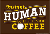 Instant Human Posters by  Snorg Tees