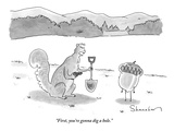 """First, you're gonna dig a hole."" - New Yorker Cartoon Premium Giclee-trykk av Danny Shanahan"