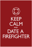 Keep Calm and Date a Firefighter Poster Affischer