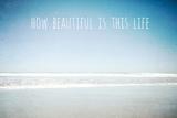 How Beautiful Is This Life Fotografie-Druck von Susannah Tucker