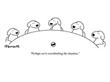 """Perhaps we're overthinking the situation."" - New Yorker Cartoon Reproduction giclée Premium par Charles Barsotti"