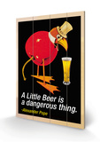 A Little Beer is a Dangerous Thing Cartel de madera
