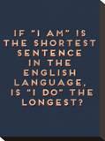 Shortest Sentence Stretched Canvas Print
