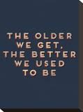 Older We Get Stretched Canvas Print