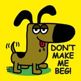 Don't Make Me Beg! Affischer av Todd Goldman