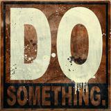 Do Something Stampa giclée di Daniel Bombardier