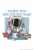 Dress For the Job You Want Snorg Tees Poster Posters