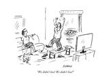 """We didn't lose! We didn't lose!"" - Cartoon Giclee Print by David Sipress"