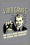 Video Games: Why Waste Technology On Science Medicine  - Funny Retro Poster Posters by  Retrospoofs