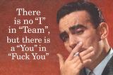 No I in Team But There's a You in F*ck You - Funny Poster Pôsters por  Ephemera