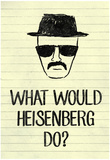 What Would Heisenberg Do Pôsteres