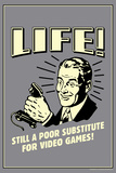 Life A Poor Substitute For Video Games Funny Retro Plastic Sign Plastikskilt af  Retrospoofs