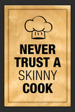 Never Trust a Skinny Cook Kitchen Humor Print Plastic Sign Plastic Sign