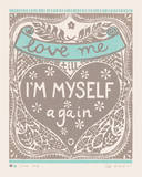 Love Me till I'm Myself Again Prints by Zoe Badger