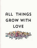 All Things Grow With Love Serigrafi (silketryk) af Kyle & Courtney Harmon