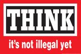 Think It's Not Illegal Yet Funny Plastic Sign Muovikyltit tekijänä  Ephemera