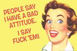 People Say I Have A Bad Attitude I Say Fuck Em Funny Plastic Sign Placa de plástico por  Ephemera