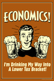 Economics Drinking My Way To Lower Tax Bracket Funny Retro Plastic Sign Plastikskilt af  Retrospoofs