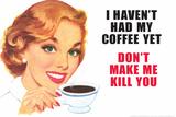 I Haven't Had my Coffee Yet Don't Make Me Kill You Funny Plastic Sign Muovikyltit tekijänä  Ephemera